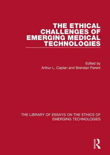 the library of essays on the ethics of emerging technologies  the ethical challenges of emerging medical technologies