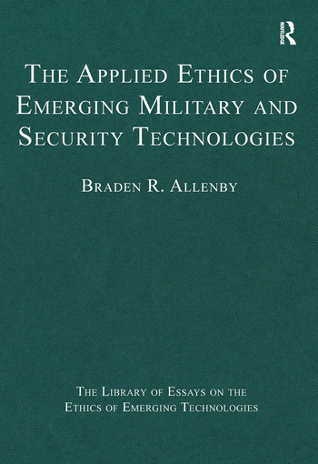 the library of essays on the ethics of emerging technologies  the applied ethics of emerging military and security technologies