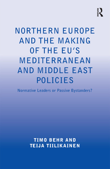 Northern Europe and the Making of the EU's Mediterranean and Middle East Policies Normative Leaders or Passive Bystanders? book cover