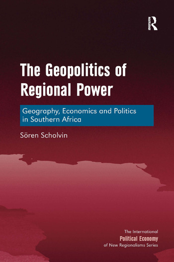 The Geopolitics of Regional Power Geography, Economics and Politics in Southern Africa book cover
