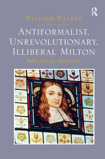 Antiformalist, Unrevolutionary, Illiberal Milton Political Prose, 1644-1660 book cover