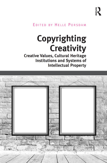 Copyrighting Creativity Creative Values, Cultural Heritage Institutions and Systems of Intellectual Property book cover