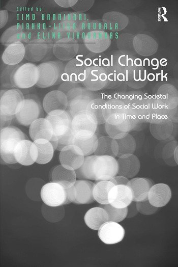 Social Change and Social Work The Changing Societal Conditions of Social Work in Time and Place book cover