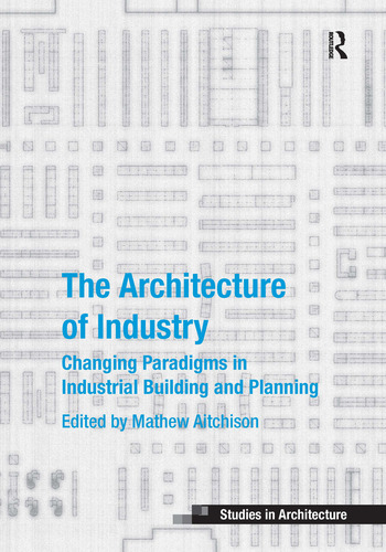 The Architecture of Industry Changing Paradigms in Industrial Building and Planning book cover
