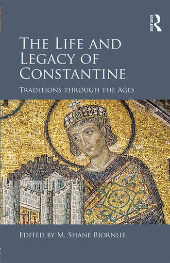 The Life and Legacy of Constantine Traditions through the Ages book cover