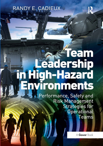 Team Leadership in High-Hazard Environments Performance, Safety and Risk Management Strategies for Operational Teams book cover