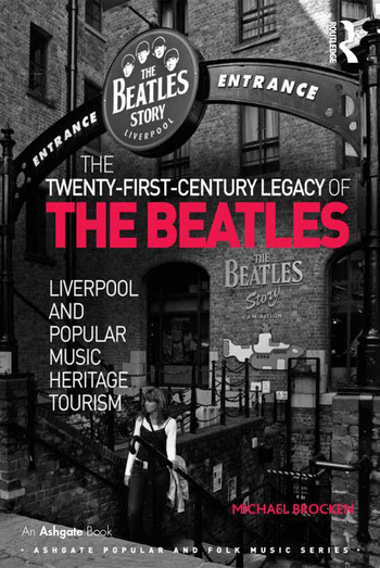 The Twenty-First-Century Legacy of the Beatles Liverpool and Popular Music Heritage Tourism book cover