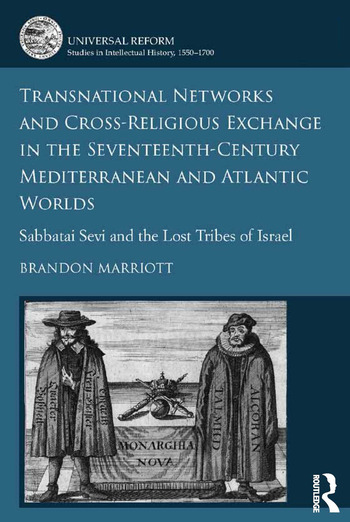 Transnational Networks and Cross-Religious Exchange in the Seventeenth-Century Mediterranean and Atlantic Worlds Sabbatai Sevi and the Lost Tribes of Israel book cover