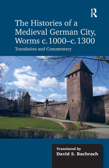 The Histories of a Medieval German City, Worms c. 1000-c. 1300 Translation and Commentary book cover