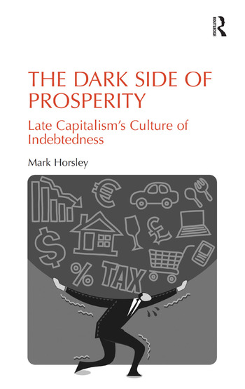 The Dark Side of Prosperity Late Capitalism's Culture of Indebtedness book cover