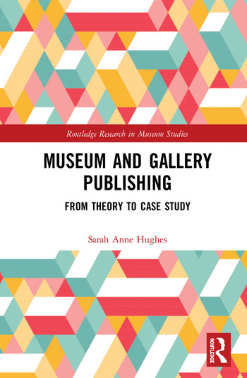 Museum and Gallery Publishing From Theory to Case Study book cover