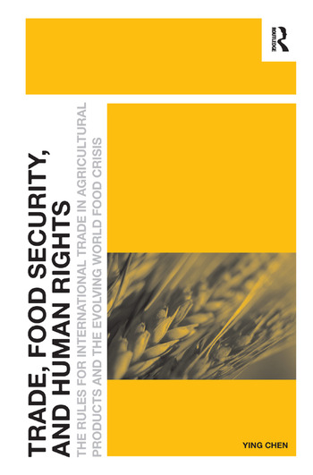 Trade, Food Security, and Human Rights The Rules for International Trade in Agricultural Products and the Evolving World Food Crisis book cover