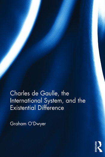 Charles de Gaulle, the International System, and the Existential Difference book cover