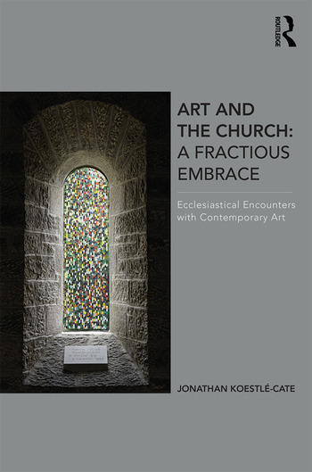 Art and the Church: A Fractious Embrace Ecclesiastical Encounters with Contemporary Art book cover