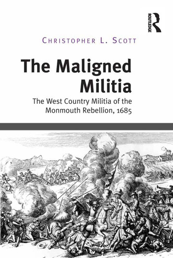The Maligned Militia The West Country Militia of the Monmouth Rebellion, 1685 book cover