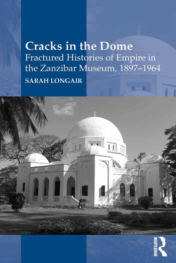 Cracks in the Dome: Fractured Histories of Empire in the Zanzibar Museum, 1897-1964 book cover
