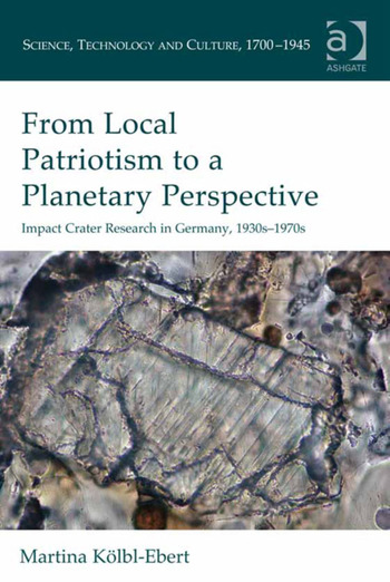 From Local Patriotism to a Planetary Perspective Impact Crater Research in Germany, 1930s-1970s book cover