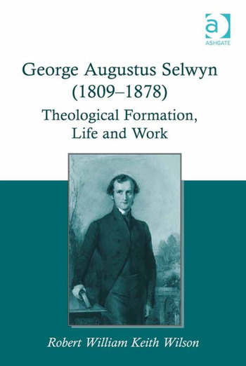 George Augustus Selwyn (1809-1878) Theological Formation, Life and Work book cover