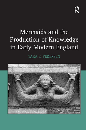 Mermaids and the Production of Knowledge in Early Modern England book cover