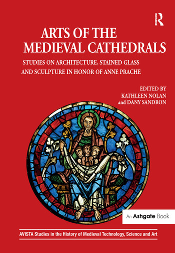 Arts of the Medieval Cathedrals Studies on Architecture, Stained Glass and Sculpture in Honor of Anne Prache book cover