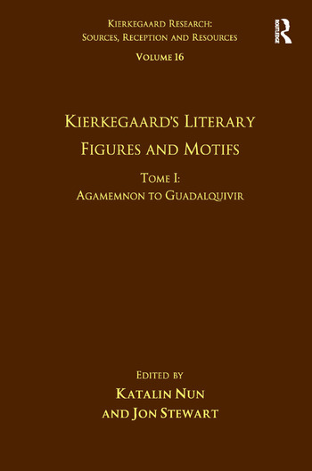 Volume 16, Tome I: Kierkegaard's Literary Figures and Motifs Agamemnon to Guadalquivir book cover
