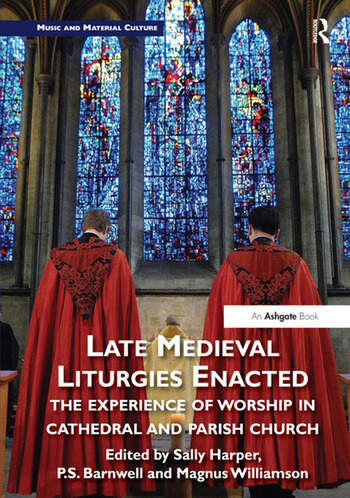 Late Medieval Liturgies Enacted The Experience of Worship in Cathedral and Parish Church book cover
