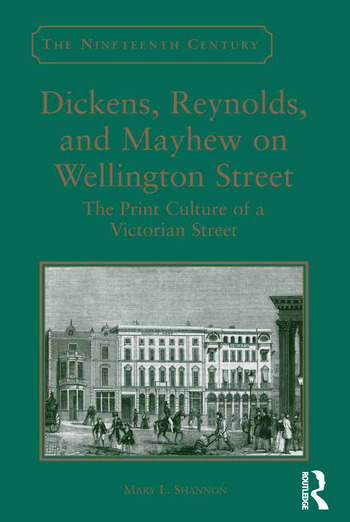 Dickens, Reynolds, and Mayhew on Wellington Street The Print Culture of a Victorian Street book cover
