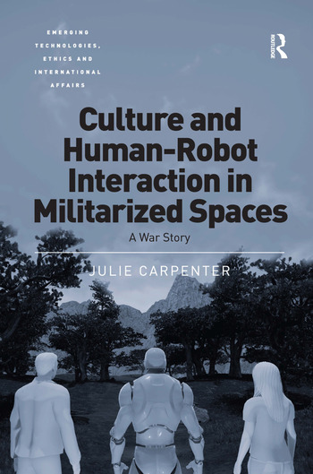 Culture and Human-Robot Interaction in Militarized Spaces A War Story book cover