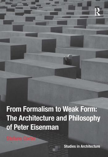 From Formalism to Weak Form: The Architecture and Philosophy of Peter Eisenman book cover