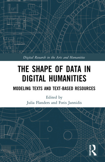The Shape of Data in Digital Humanities Modeling Texts and Text-based Resources book cover