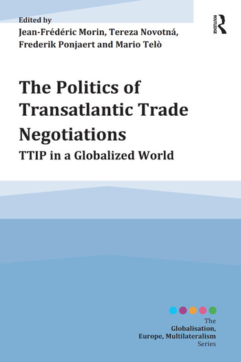 The Politics of Transatlantic Trade Negotiations TTIP in a Globalized World book cover