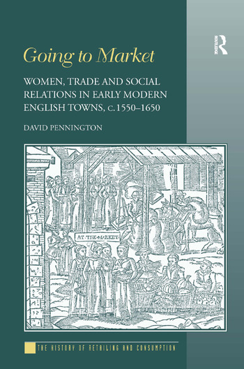 Going to Market Women, Trade and Social Relations in Early Modern English Towns, c. 1550-1650 book cover