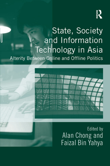 State, Society and Information Technology in Asia Alterity Between Online and Offline Politics book cover