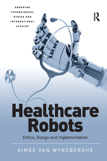 Healthcare Robots Ethics, Design and Implementation book cover