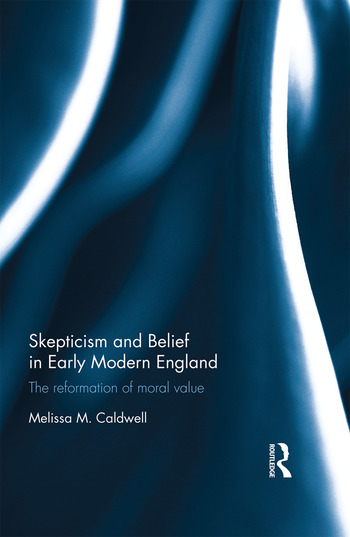 Skepticism and Belief in Early Modern England The Reformation of Moral Value book cover