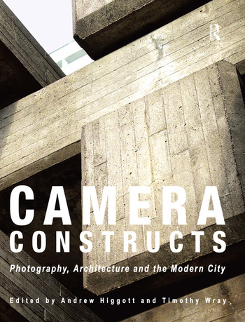 Camera Constructs Photography, Architecture and the Modern City book cover