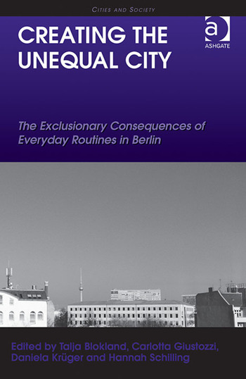 Creating the Unequal City The Exclusionary Consequences of Everyday Routines in Berlin book cover