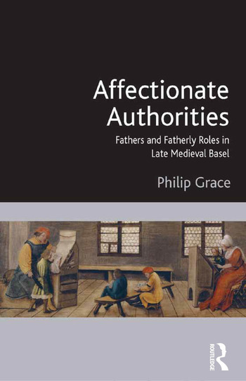 Affectionate Authorities Fathers and Fatherly Roles in Late Medieval Basel book cover