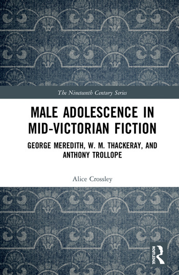 Male Adolescence in Mid-Victorian Fiction George Meredith, W. M. Thackeray, and Anthony Trollope book cover