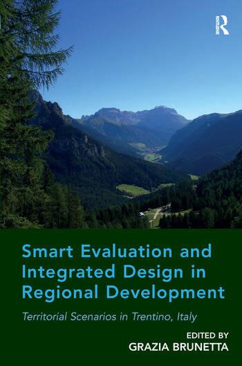 Smart Evaluation and Integrated Design in Regional Development Territorial Scenarios in Trentino, Italy book cover