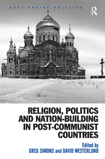 Religion, Politics and Nation-Building in Post-Communist Countries book cover