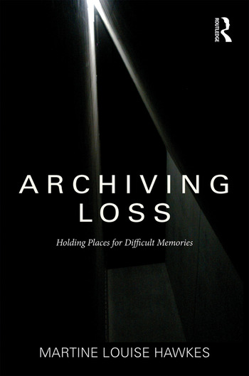 Archiving Loss Holding Places for Difficult Memories book cover
