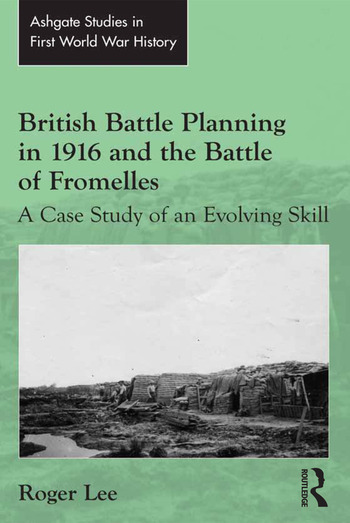 British Battle Planning in 1916 and the Battle of Fromelles A Case Study of an Evolving Skill book cover