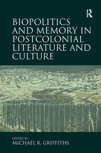 Biopolitics and Memory in Postcolonial Literature and Culture book cover