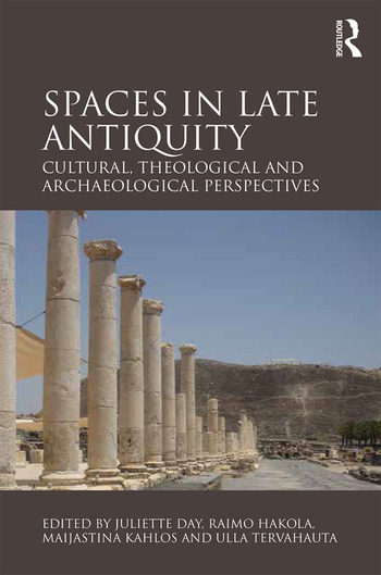 Spaces in Late Antiquity Cultural, Theological and Archaeological Perspectives book cover