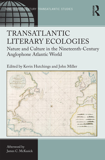 Transatlantic Literary Ecologies Nature and Culture in the Nineteenth-Century Anglophone Atlantic World book cover