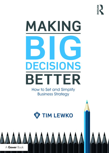Making Big Decisions Better How to Set and Simplify Business Strategy book cover