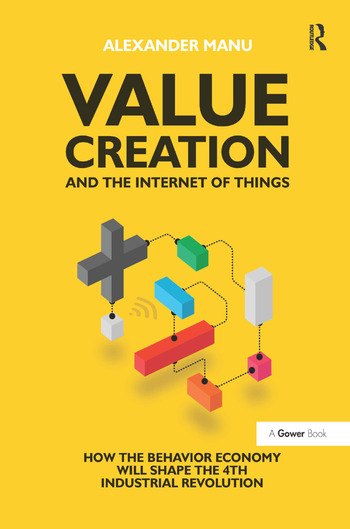 Value Creation and the Internet of Things How the Behavior Economy will Shape the 4th Industrial Revolution book cover