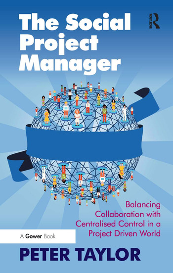 The Social Project Manager Balancing Collaboration with Centralised Control in a Project Driven World book cover