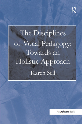 The Disciplines of Vocal Pedagogy: Towards an Holistic Approach book cover